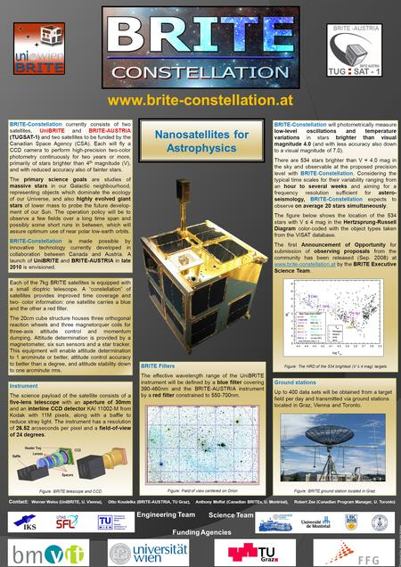 BRITE-Constellation currently consists of two satellites, UniBRITE and BRITE-AUSTRIA (TUGSAT-1) and two satellites to be funded by the Canadian Space Agency.