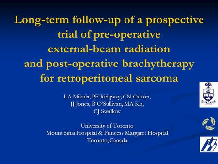 Long-term follow-up of a prospective trial of pre-operative external-beam radiation and post-operative brachytherapy for retroperitoneal sarcoma LA Mikula,