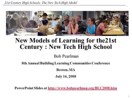 1 108319_Macros 21st Century High Schools: The New Tech High Model Bob Pearlman 8th Annual Building Learning Communities Conference Boston, MA July 16,
