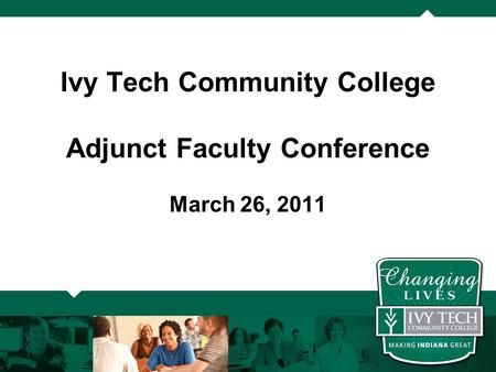 Ivy Tech Community College Adjunct Faculty Conference March 26, 2011.