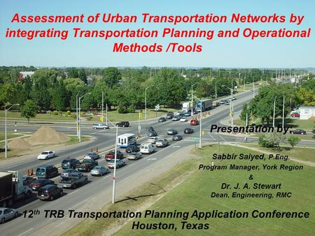 Assessment of Urban Transportation Networks by integrating Transportation Planning and Operational Methods /Tools Presentation by: Sabbir Saiyed, P.Eng.