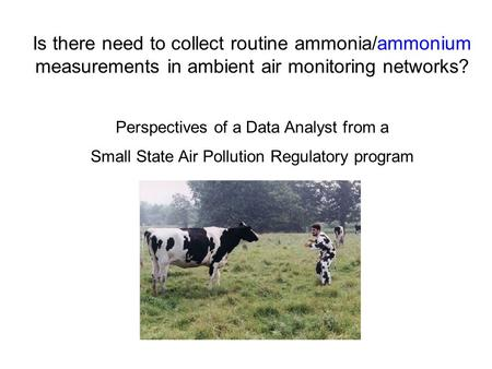 Is there need to collect routine ammonia/ammonium measurements in ambient air monitoring networks? Perspectives of a Data Analyst from a Small State Air.