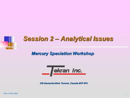 1 Session 2 – Analytical Issues Mercury Speciation Workshop 330 Nantucket Blvd. Toronto, Canada M1P 2P4 Rev 1.10 Nov 2003.