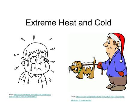 Extreme Heat and Cold From:  prevent-the-heat-from-harming-kids/http://www.magazine.ayurvediccure.com/how-to-