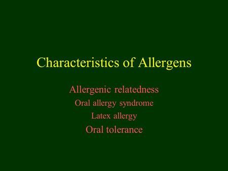 Characteristics of Allergens Allergenic relatedness Oral allergy syndrome Latex allergy Oral tolerance.