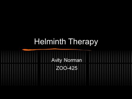 Helminth Therapy Avity Norman ZOO-425. Overview  The Hygiene Hypothesis  Allergies and Autoimmune Diseases  Helminth Therapy: Worms as Medicine  Worm.