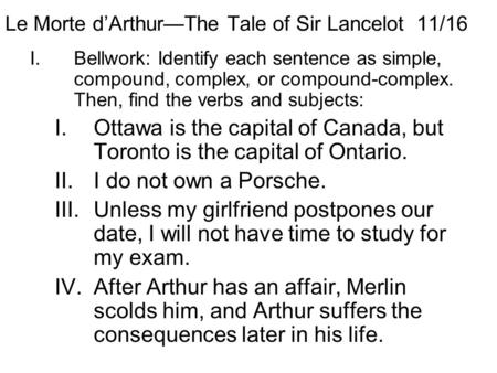 Le Morte d'Arthur—The Tale of Sir Lancelot 11/16 I.Bellwork: Identify each sentence as simple, compound, complex, or compound-complex. Then, find the verbs.