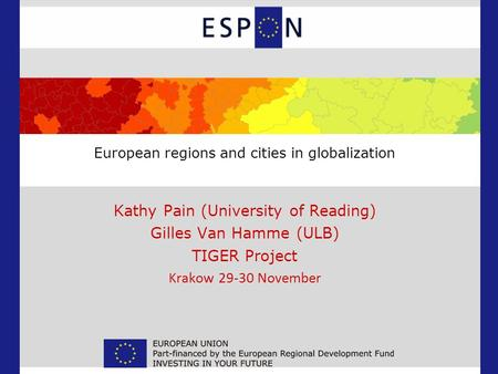 European regions and cities in globalization Kathy Pain (University of Reading) Gilles Van Hamme (ULB) TIGER Project Krakow 29-30 November.