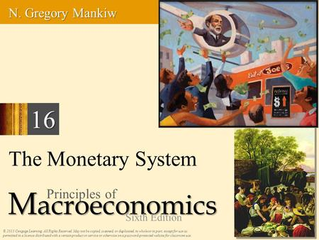 The Monetary System © 2013 Cengage Learning. All Rights Reserved. May not be copied, scanned, or duplicated, in whole or in part, except for use as permitted.