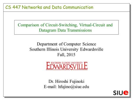 CS 447 Networks and Data Communication Comparison of Circuit-Switching, Virtual-Circuit and Datagram Data Transmissions Department of Computer Science.