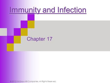 Immunity and Infection Chapter 17 © 2012 McGraw-Hill Companies. All Rights Reserved.