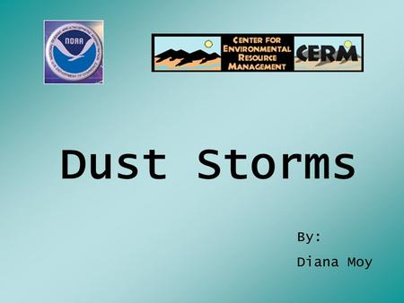 Dust Storms By: Diana Moy. What is dust ? Earth, pollen or any other matter in finely powdered particles that can be blown in the air.