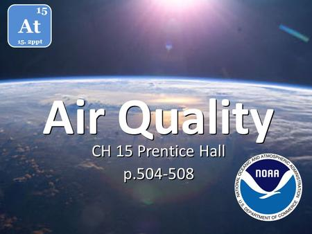 Air Quality CH 15 Prentice Hall p.504-508 CH 15 Prentice Hall p.504-508 At 15 15. 2ppt.
