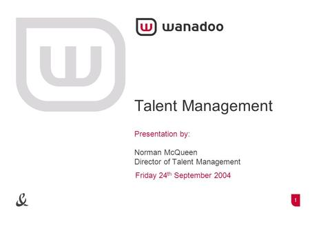 1 Talent Management Presentation by: Norman McQueen Director of Talent Management Friday 24 th September 2004.