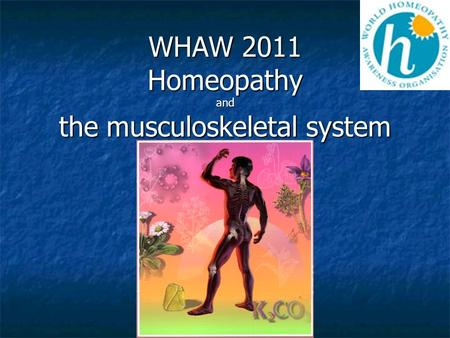 WHAW 2011 Homeopathy and the musculoskeletal system.