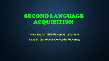 SECOND LANGUAGE ACQUISITION Nina Spada: OISE/University of Toronto Patsy M. Lightbown: Concordia University.