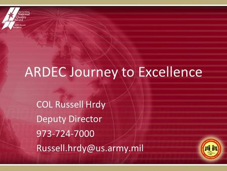 ARDEC Journey to Excellence COL Russell Hrdy Deputy Director 973-724-7000