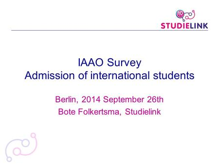 Berlin, 2014 September 26th Bote Folkertsma, Studielink IAAO Survey Admission of international students.