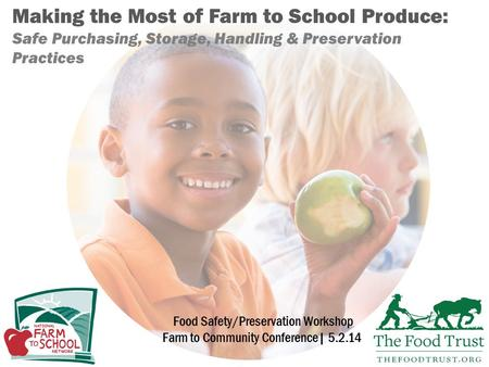 Making the Most of Farm to School Produce: Safe Purchasing, Storage, Handling & Preservation Practices Food Safety/Preservation Workshop Farm to Community.