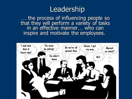 Leadership … the process of influencing people so that they will perform a variety of tasks in an effective manner … who can inspire and motivate the employees.