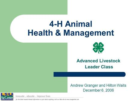 4-H Animal Health & Management Advanced Livestock Leader Class Andrew Granger and Hilton Waits December 6, 2006.
