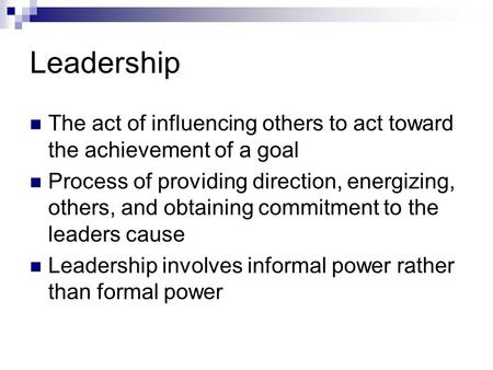 Leadership The act of influencing others to act toward the achievement of a goal Process of providing direction, energizing, others, and obtaining commitment.