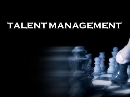 TALENT MANAGEMENT. Consider this…..at any one time 59% of employees will be open to working elsewhere.