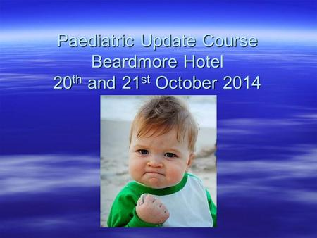Paediatric Update Course Beardmore Hotel 20th and 21st October 2014