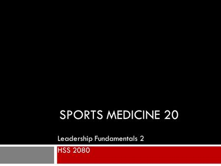 SPORTS MEDICINE 20 Leadership Fundamentals 2 HSS 2080.