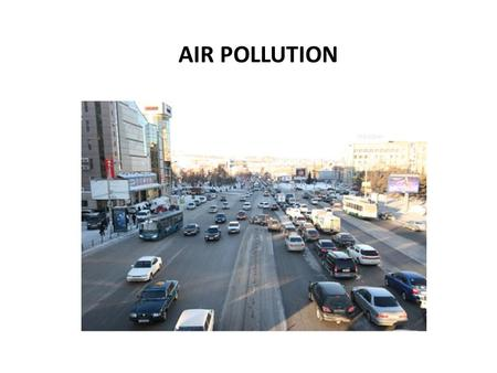 AIR POLLUTION. any adverse change in the composition of Earth's atmosphere as a consequence of it different gases, water vapor and particulate matter.