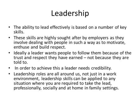 Leadership The ability to lead effectively is based on a number of key skills. These skills are highly sought after by employers as they involve dealing.