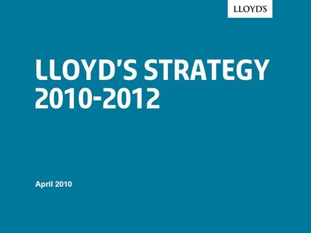 Lloyd's Strategy 2010-2012 April 2010. © Lloyd's2 Lloyd's vision Key Characteristics A subscription market backed by mutual security A broker market;