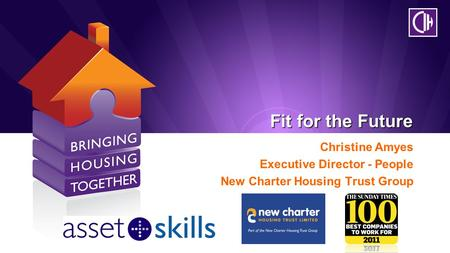 Fit for the Future Christine Amyes Executive Director - People New Charter Housing Trust Group.