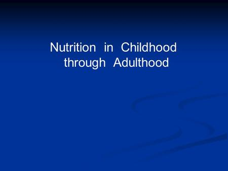 Nutrition in Childhood through Adulthood. We discussed basic concepts of nutrition: - Food choices and nutritional guidelines - Food choices and nutritional.