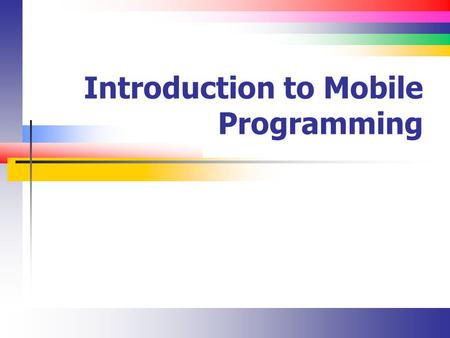 Introduction to Mobile Programming. Slide 2 Overview Fundamentally, it all works the same way You get the SDK for the device (Droid, Windows, Apple) You.