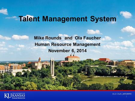 Talent Management System Mike Rounds and Ola Faucher Human Resource Management November 6, 2014 1.
