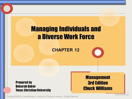 Copyright ©2005 by South-Western, a division of Thomson Learning. All rights reserved 1 CHAPTER 12 CHAPTER 12 Management 3rd Edition Chuck Williams Managing.