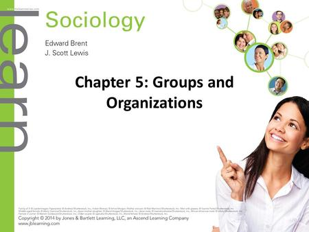 Chapter 5: Groups and Organizations. Objectives (slide 1 of 2) 5.1 Types of Social Groups Define what a social group is and describe types of groups.