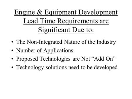 Engine & Equipment Development Lead Time Requirements are Significant Due to: The Non-Integrated Nature of the Industry Number of Applications Proposed.