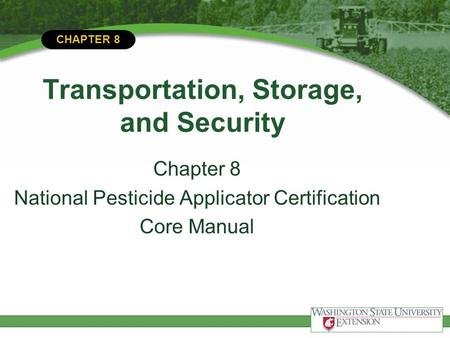 CHAPTER 8 Transportation, Storage, and Security Chapter 8 National Pesticide Applicator Certification Core Manual.
