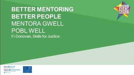 Fi Donovan, Skills for Justice BETTER MENTORING BETTER PEOPLE MENTORA GWELL POBL WELL.