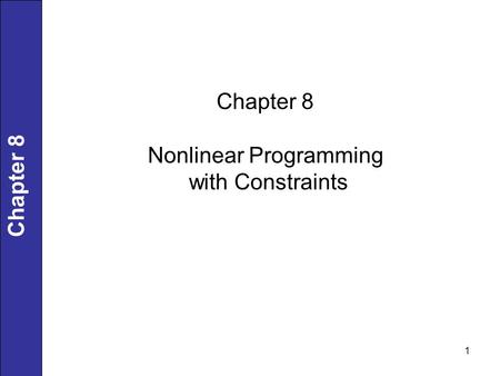 1 Chapter 8 Nonlinear Programming with Constraints.