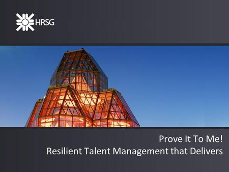 Prove It To Me! Resilient Talent Management that Delivers.