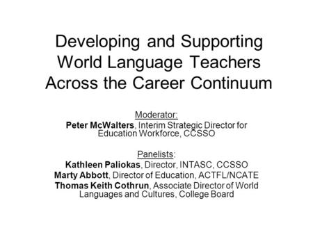 Developing and Supporting World Language Teachers Across the Career Continuum Moderator: Peter McWalters, Interim Strategic Director for Education Workforce,
