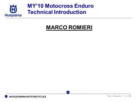 MY'10 Motocross Enduro Technical Introduction MARCO ROMIERI.