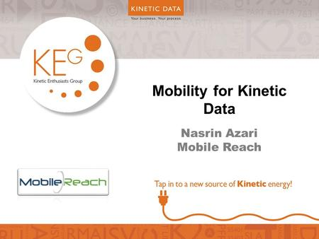 Mobility for Kinetic Data Nasrin Azari Mobile Reach.