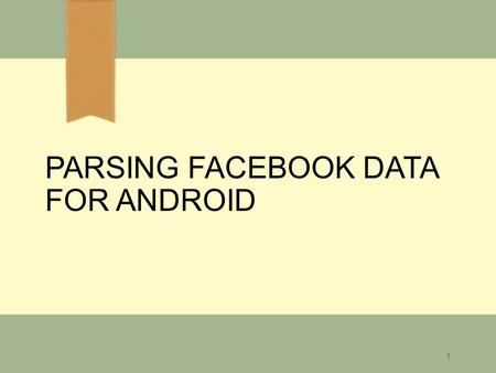 PARSING FACEBOOK DATA FOR ANDROID 1. Step by Step  Import Android SDK  Get the hash key  Create a new app  Create a new project in Eclipse 
