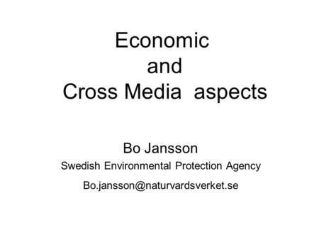 Economic and Cross Media aspects Bo Jansson Swedish Environmental Protection Agency