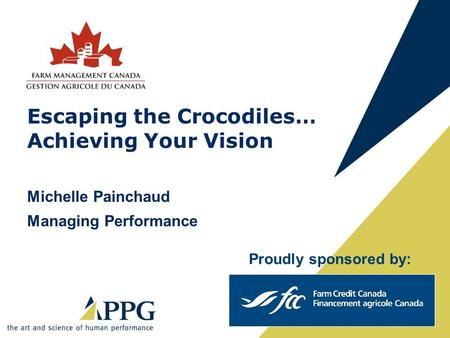 Escaping the Crocodiles… Achieving Your Vision Michelle Painchaud Managing Performance Proudly sponsored by: