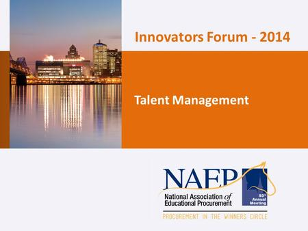 Innovators Forum - 2014 Talent Management. Agenda About the Innovators Forum Background & Perspective on the 2014 Topic The Case for Change Talent Management.